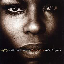 Softly With These Songs The Best Of Roberta Flack 1993 Roberta Flack