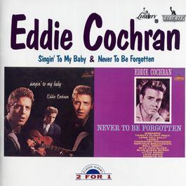 Singin' To My Baby/ Never To Be Forgotten 2003 Eddie Cochran