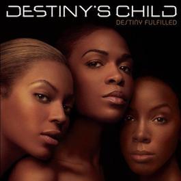 Destiny Fulfilled 2004 Destiny's Child