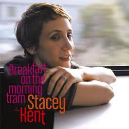 Breakfast On The Morning Tram 2007 Stacey Kent