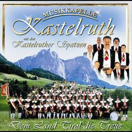 Dem Land Tirol Die Treue 2008 Musikkapelle Kastelruth