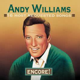 16 Most Requested Songs: Encore! 1995 Andy Williams
