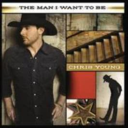 The Man I Want To Be 2009 Chris Young