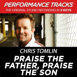 Praise The Father, Praise The Son (Performance Tracks) - EP 2009 Chris Tomlin