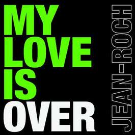 My Love Is Over 2010 Jean-Roch