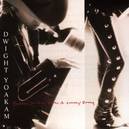 Buenas Noches Form A Lonely Room (She Wore Red Dresses) 1988 Dwight Yoakam