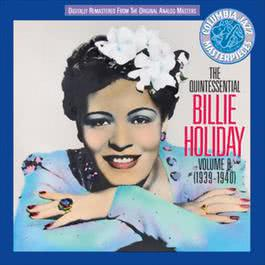 The Quintessential Billie Holiday, Vol. 8 (1939-1940) 2010 Billie Holiday