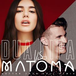 Hotter Than Hell (Matoma Remix) 2016 Dua Lipa; Matoma