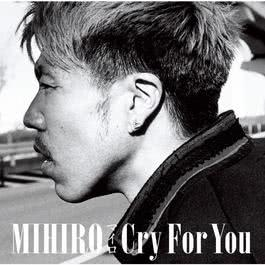 Cry For You 2012 MIHIRO ~麥羅~