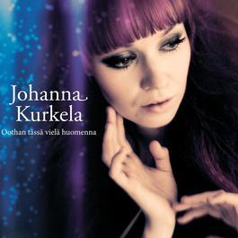 Oothan tässä vielä huomenna 2012 Johanna Kurkela