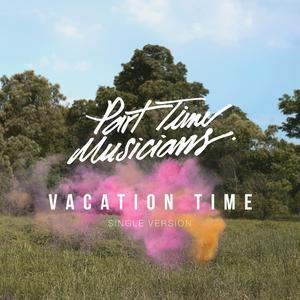 อัลบัม Vacation Time ศิลปิน Part Time Musicians