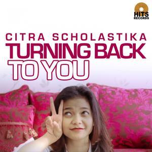 Turning Back to You dari Citra Scholastika