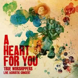 A Heart for You dari True Worshippers