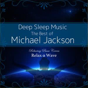 Smooth Relaxation的專輯Deep Sleep Music - The Best of Michael Jackson: Relaxing Piano Covers