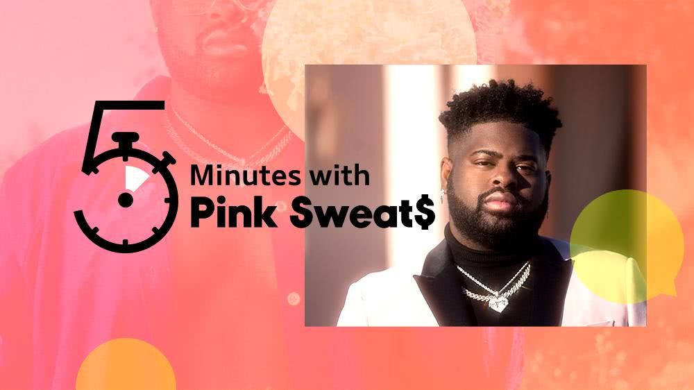 5 Minutes with Pink Sweat$
