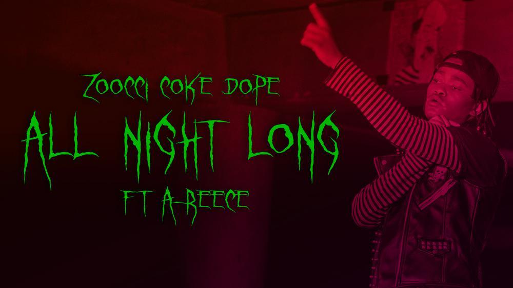 Zoocci Coke Dope ft A-Reece - All Night Long