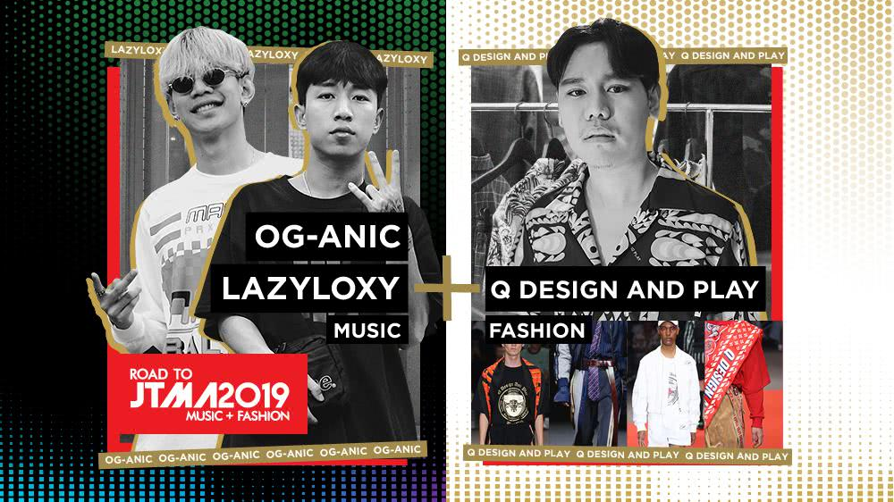 LAZYLOXY / OG-ANIC x Q DESIGN AND PLAY - Road to JTMA Music + Fashion 2019