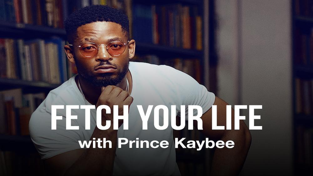 Fetch Your Life with Prince Kaybee