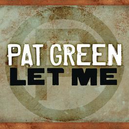 Let Me 2010 Pat Green