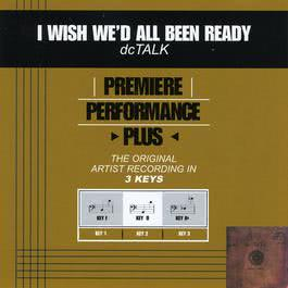 Premiere Performance Plus: I Wish We'd All Been Ready 2001 Dc Talk