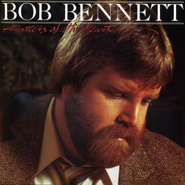 Matters Of The Heart 1982 Bob Bennett