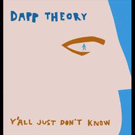 Y'All Just Don't Know 2003 Dapp Theory