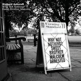 Why Not Nothing / Sweet Brother Malcom 2006 Richard Ashcroft