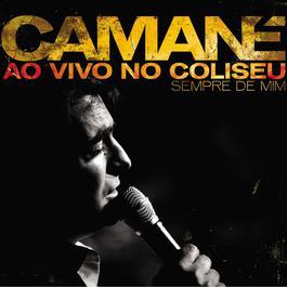 Ao Vivo no Coliseu - Sempre de Mim 2009 Camane