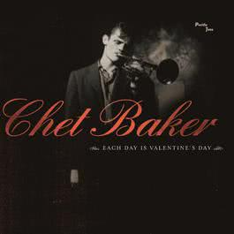 Each Day Is Valentine's Day 2004 Chet Baker