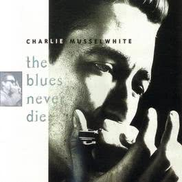 The Blues Never Die 2006 Charlie Musselwhite