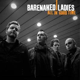 All In Good Time 2010 Barenaked Ladies