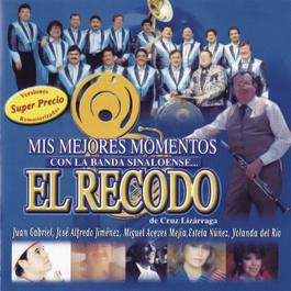 Mis Mejores Momentos Con La Banda Sinaloense El Recodo De Cruz Lizarraga 2001 Various Artists