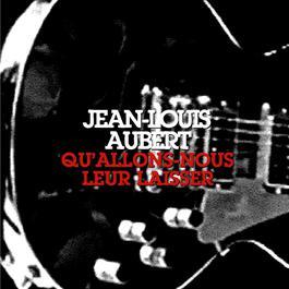 qu'allons-nous leur laisser ? 2003 Jean-Louis Aubert