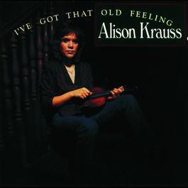 I've Got That Old Feeling 1990 Alison Krauss