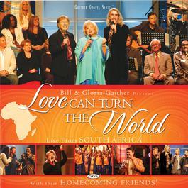 Love Can Turn The World 2007 Bill & Gloria Gaither