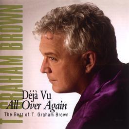Deja Vu All Over Again The Best Of T.Graham Brown 2010 T. Graham Brown