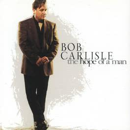 The Hope Of A Man 1994 Bob Carlisle