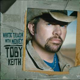 White Trash With Money 2006 Toby Keith