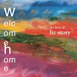 Welcome Home: The Best Of Liz Story 2001 Liz Story
