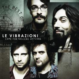 Come Far Nascere Un Fiore - The Best Of 2011 Le Vibrazioni
