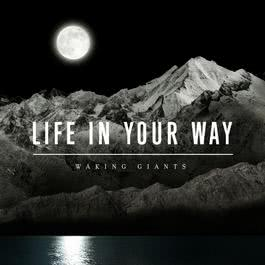 Waking Giants 2007 Life In Your Way