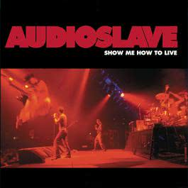 Show Me How To Live 2003 Audioslave