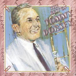 The Best Of Tommy Dorsey 1995 Tommy Dorsey