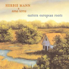 Herbie Mann & Sona Terra / Eastern European Roots 2002 Herbie Mann