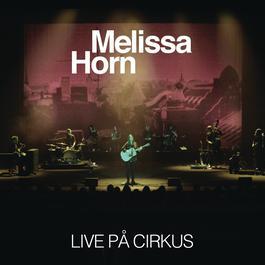 Live på Cirkus 2012 Melissa Horn