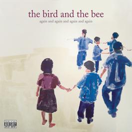 again and again and again and again 2006 The Bird & The Bee