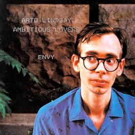 Envy 1984 Arto Lindsay & The Ambitious Lovers