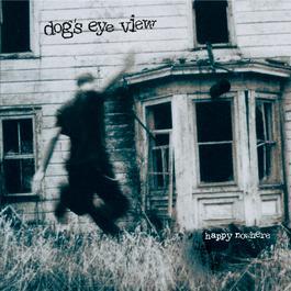 Happy Nowhere 1995 Dog's Eye View