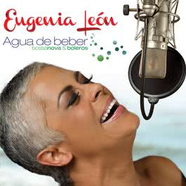 Agua De Beber (Bossa Nova & Boleros) 2011 Eugenia Leon