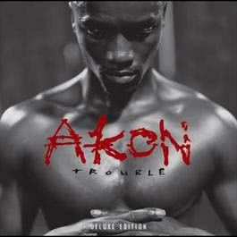 Trouble Deluxe Edition 2006 Akon